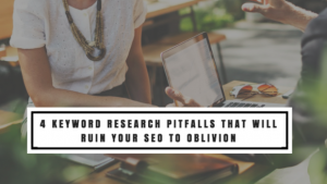 4 Keyword Research Pitfalls That Will Ruin Your SEO to Oblivion