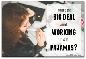 What's the big deal about working in your pajamas?